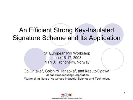 1 An Efficient Strong Key-Insulated Signature Scheme and Its Application 5 th European PKI Workshop June 16-17, 2008 NTNU, Trondheim, Norway Go Ohtake.