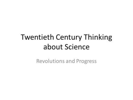 Twentieth Century Thinking about Science