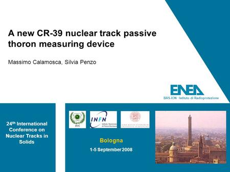 BAS-ION Istituto di Radioprotezione A new CR-39 nuclear track passive thoron measuring device Massimo Calamosca, Silvia Penzo 24 th International Conference.