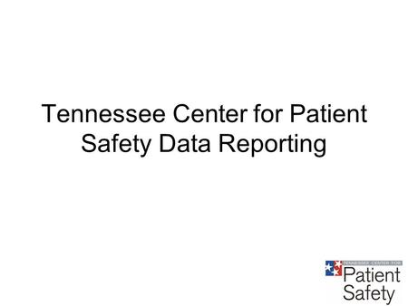 Tennessee Center for Patient Safety Data Reporting.
