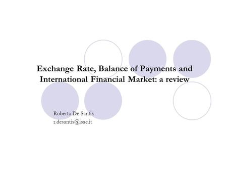 Exchange Rate, Balance of Payments and International Financial Market: a review Roberta De Santis