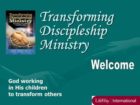 Transforming Discipleship Ministry God working in His children to transform others.