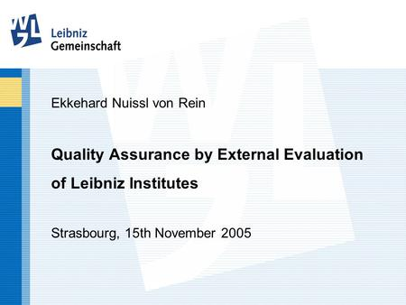 Ekkehard Nuissl von Rein Quality Assurance by External Evaluation of Leibniz Institutes Strasbourg, 15th November 2005.