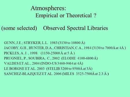 Atmospheres: Empirical or Theoretical ? (some selected) Observed Spectral Libraries GUNN, J.E.; STRYKER, L.L. 1983 (3130 to 10800 Å) JACOBY, G.H., HUNTER,