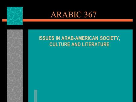 ARABIC 367 ISSUES IN ARAB-AMERICAN SOCIETY, CULTURE AND LITERATURE.
