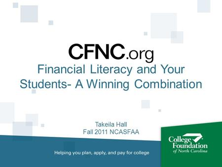 Financial Literacy and Your Students- A Winning Combination Takeila Hall Fall 2011 NCASFAA.