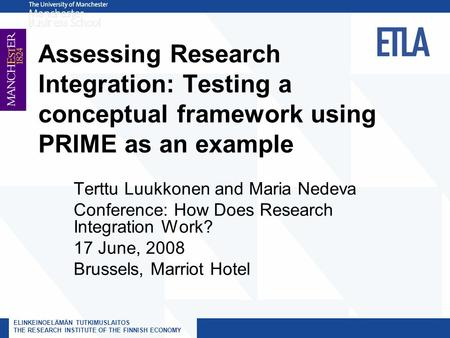 ELINKEINOELÄMÄN TUTKIMUSLAITOS THE RESEARCH INSTITUTE OF THE FINNISH ECONOMY Assessing Research Integration: Testing a conceptual framework using PRIME.