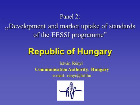 "István Rényi Communication Authority, Hungary   Panel 2: "" Development and market uptake of standards of the EESSI programme"" Republic."