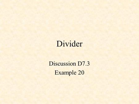 Divider Discussion D7.3 Example 20.