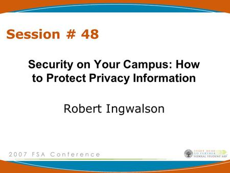 Session # 48 Security on Your Campus: How to Protect Privacy Information Robert Ingwalson.