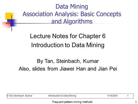 Frequent-pattern mining methods1 Data Mining Association Analysis: Basic Concepts and Algorithms Lecture Notes for Chapter 6 Introduction to Data Mining.