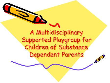 A Multidisciplinary Supported Playgroup for Children of Substance Dependent Parents.