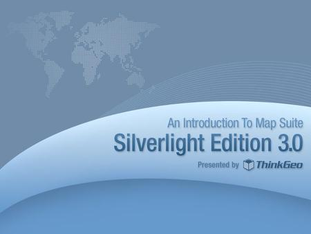 Agenda Overview of Silverlight Technology Map Suite Silverlight Beta Edition Features & Benefits Demonstration Where to Get Help and Learn More Q&A 2.