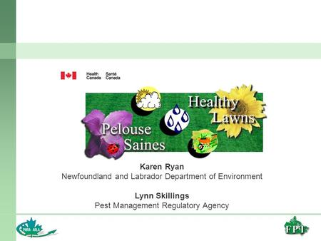 Karen Ryan Newfoundland and Labrador Department of Environment Lynn Skillings Pest Management Regulatory Agency.