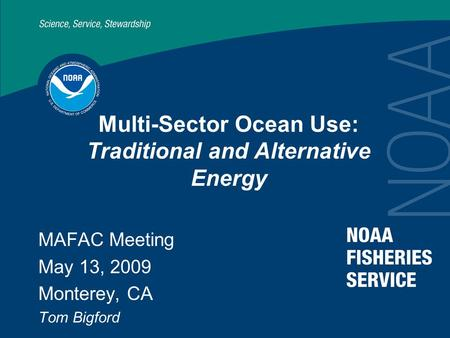 Www.nmfs.noaa.gov/habitat/habitatprotection/oceanrenewableenergy Multi-Sector Ocean Use: Traditional and Alternative Energy MAFAC Meeting May 13, 2009.