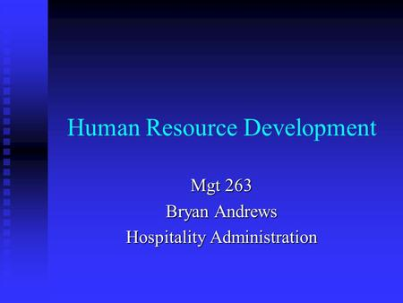 Human Resource Development Mgt 263 Bryan Andrews Hospitality Administration.