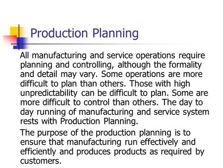 Production Planning All manufacturing and service operations require planning and controlling, although the formality and detail may vary. Some operations.