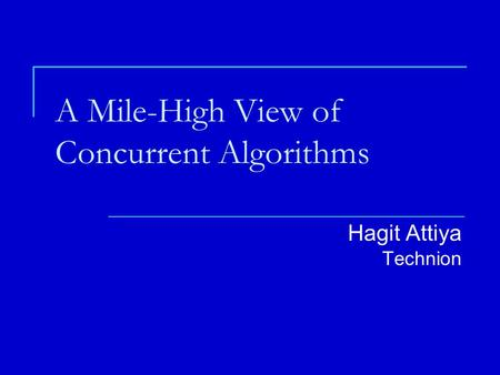 A Mile-High View of Concurrent Algorithms Hagit Attiya Technion.