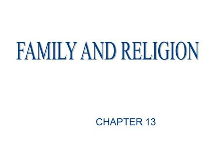 FAMILY AND RELIGION CHAPTER 13.