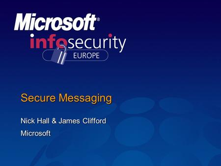 Secure Messaging Nick Hall & James Clifford Microsoft.