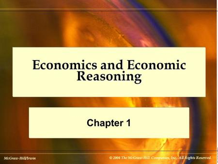 McGraw-Hill/Irwin © 2004 The McGraw-Hill Companies, Inc., All Rights Reserved. Economics and Economic Reasoning Chapter 1.