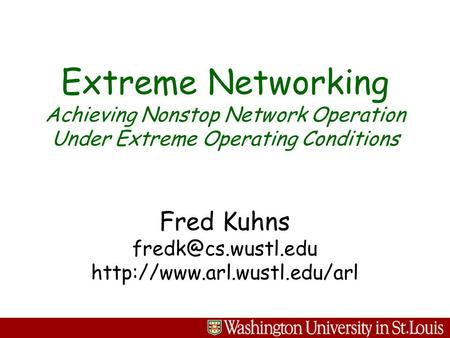 Jon Turner  Extreme Networking Achieving Nonstop Network Operation Under Extreme Operating Conditions Fred.