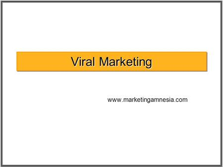 Viral Marketing  MARKETING AMNESIA Image Source –  What's wrong with status quo!!