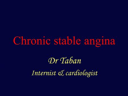 Chronic stable angina Dr Taban Internist & cardiologist.