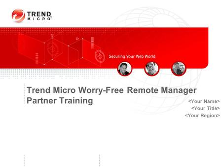 Trend Micro Worry-Free Remote Manager Partner Training.
