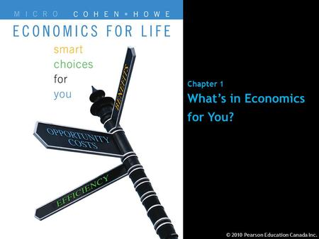 © 2010 Pearson Education Canada Inc.Chapter 1 - 1 Chapter 1 What's in Economics for You? © 2010 Pearson Education Canada Inc.