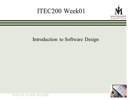 Www.ics.mq.edu.au/ppdp ITEC200 Week01 Introduction to Software Design.