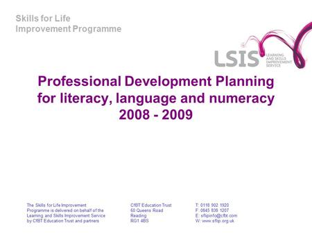 Skills for Life Improvement Programme Professional Development Planning for literacy, language and numeracy 2008 - 2009 The Skills for Life Improvement.