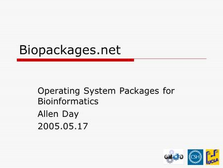Biopackages.net Operating System Packages for Bioinformatics Allen Day 2005.05.17.