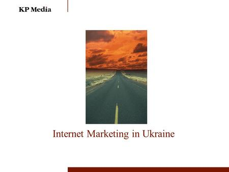 Internet Marketing in Ukraine. Agenda The explosive growth of internet in Ukraine Who are those people? I waste half my advertising money… Putting on.