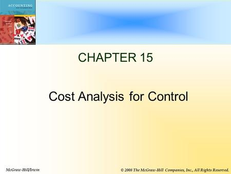 15-1 CHAPTER 15 Cost Analysis for Control McGraw-Hill/Irwin © 2008 The McGraw-Hill Companies, Inc., All Rights Reserved.