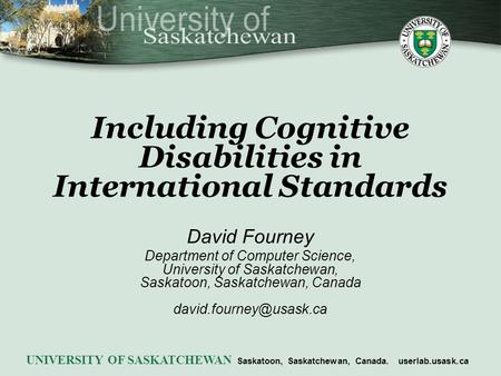 Including Cognitive Disabilities in International Standards David Fourney Department of Computer Science, University of Saskatchewan, Saskatoon, Saskatchewan,