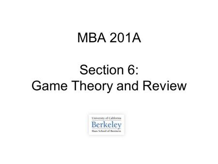 MBA 201A Section 6: Game Theory and Review. Overview  Game Theory  Costs  Pricing  Price Discrimination  Long Run vs. Short Run  PS 5.