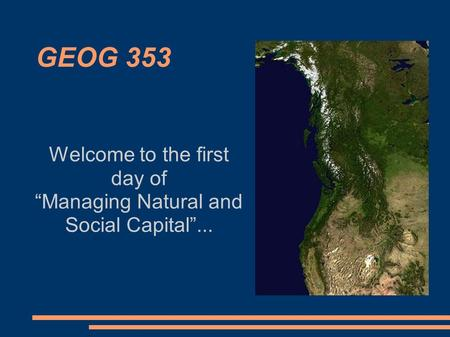 "GEOG 353 Welcome to the first day of ""Managing Natural and Social Capital""..."