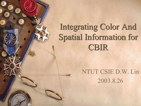 Integrating Color And Spatial Information for CBIR NTUT CSIE D.W. Lin 2003.8.26.