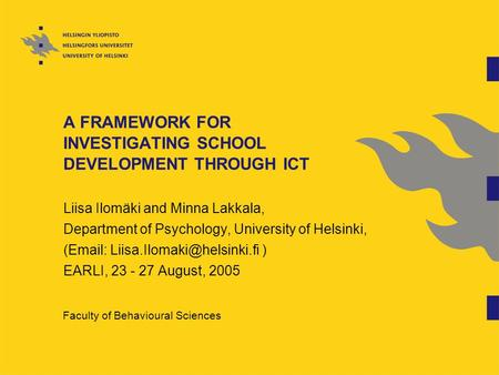 A FRAMEWORK FOR INVESTIGATING SCHOOL DEVELOPMENT THROUGH ICT Liisa Ilomäki and Minna Lakkala, Department of Psychology, University of Helsinki, (Email: