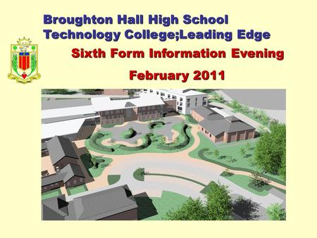 Broughton Hall High School Technology College;Leading Edge Sixth Form Information Evening February 2011.