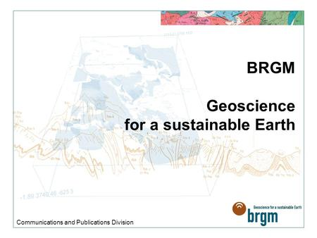 BRGM Geoscience for a sustainable Earth Communications and Publications Division.
