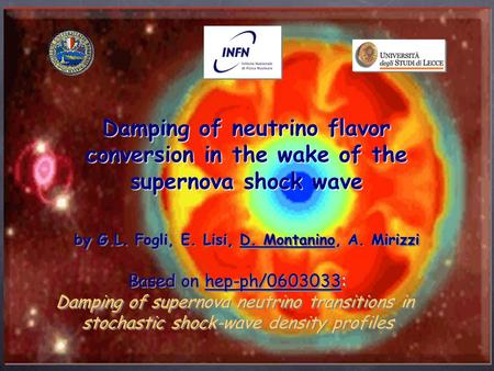 Damping of neutrino flavor conversion in the wake of the supernova shock wave by G.L. Fogli, E. Lisi, D. Montanino, A. Mirizzi Based on hep-ph/0603033: