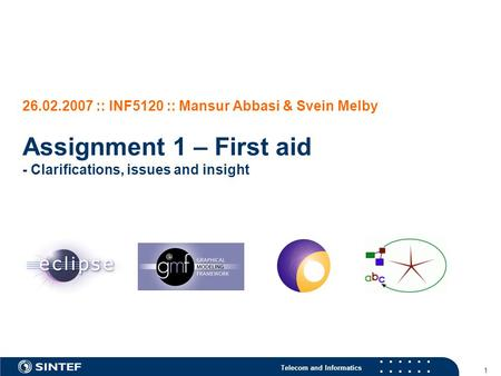 Telecom and Informatics 1 26.02.2007 :: INF5120 :: Mansur Abbasi & Svein Melby Assignment 1 – First aid - Clarifications, issues and insight.