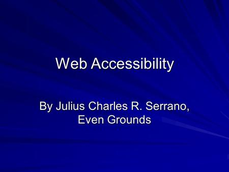 Web Accessibility By Julius Charles R. Serrano, Even Grounds.