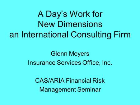 A Dayu0027s Work For New Dimensions An International Consulting Firm Glenn  Meyers Insurance Services Office,