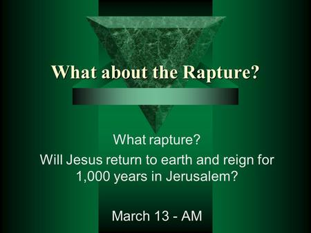What about the Rapture? What rapture? Will Jesus return to earth and reign for 1,000 years in Jerusalem? March 13 - AM.
