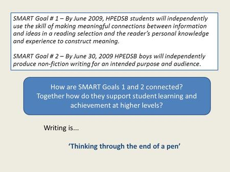 SMART Goal # 1 – By June 2009, HPEDSB students will independently use the skill of making meaningful connections between information and ideas in a reading.