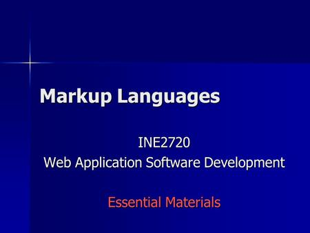 Markup <strong>Languages</strong> INE2720 Web Application Software Development Essential Materials.