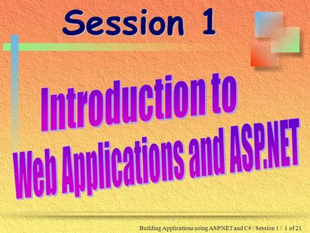 Building Applications using ASP.NET and C# / Session 1 / 1 of 21 Session 1.